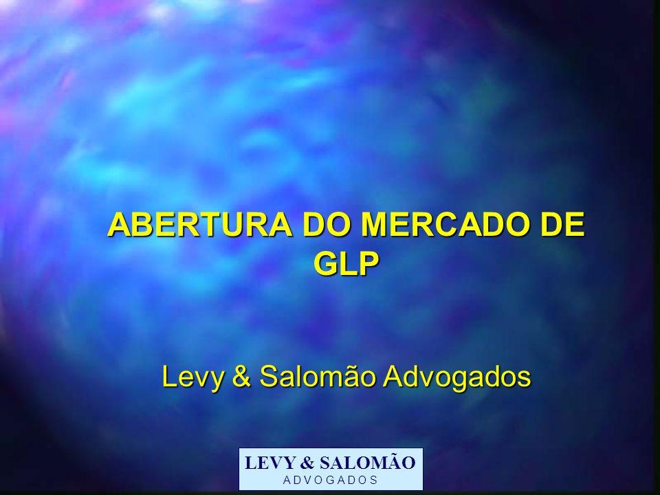 LEVY & SALOMÃO A D V O G A D O S ABERTURA DO MERCADO DE GLP Levy & Salomão Advogados ABERTURA DO MERCADO DE GLP Levy & Salomão Advogados
