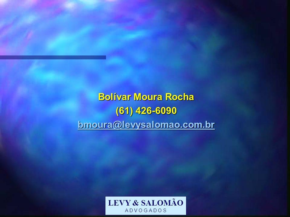 LEVY & SALOMÃO A D V O G A D O S Bolívar Moura Rocha (61) 426-6090 bmoura@levysalomao.com.br