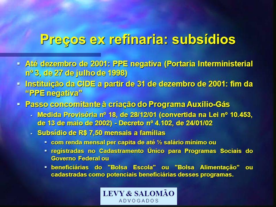 LEVY & SALOMÃO A D V O G A D O S Preços ex refinaria: subsídios Até dezembro de 2001: PPE negativa (Portaria Interministerial nº 3, de 27 de julho de