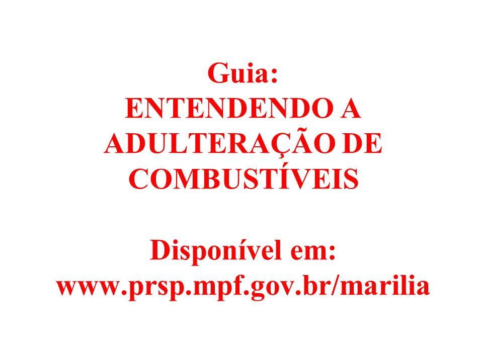 Guia: ENTENDENDO A ADULTERAÇÃO DE COMBUSTÍVEIS Disponível em: www.prsp.mpf.gov.br/marilia