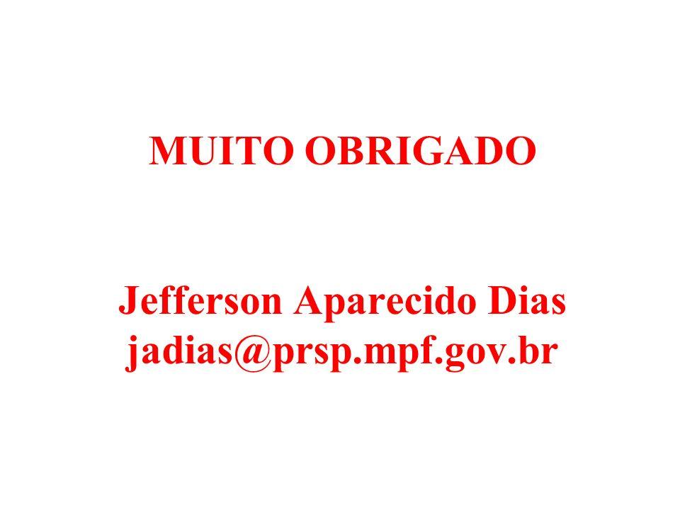 MUITO OBRIGADO Jefferson Aparecido Dias jadias@prsp.mpf.gov.br