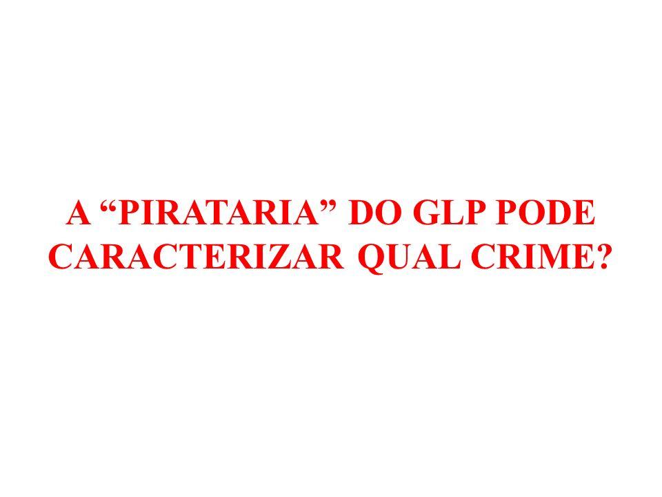 A PIRATARIA DO GLP PODE CARACTERIZAR QUAL CRIME