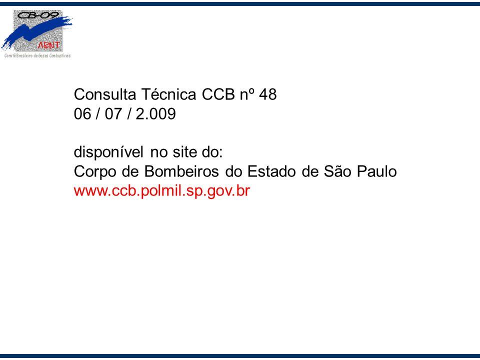 Consulta Técnica CCB nº 48 06 / 07 / 2.009 disponível no site do: Corpo de Bombeiros do Estado de São Paulo www.ccb.polmil.sp.gov.br