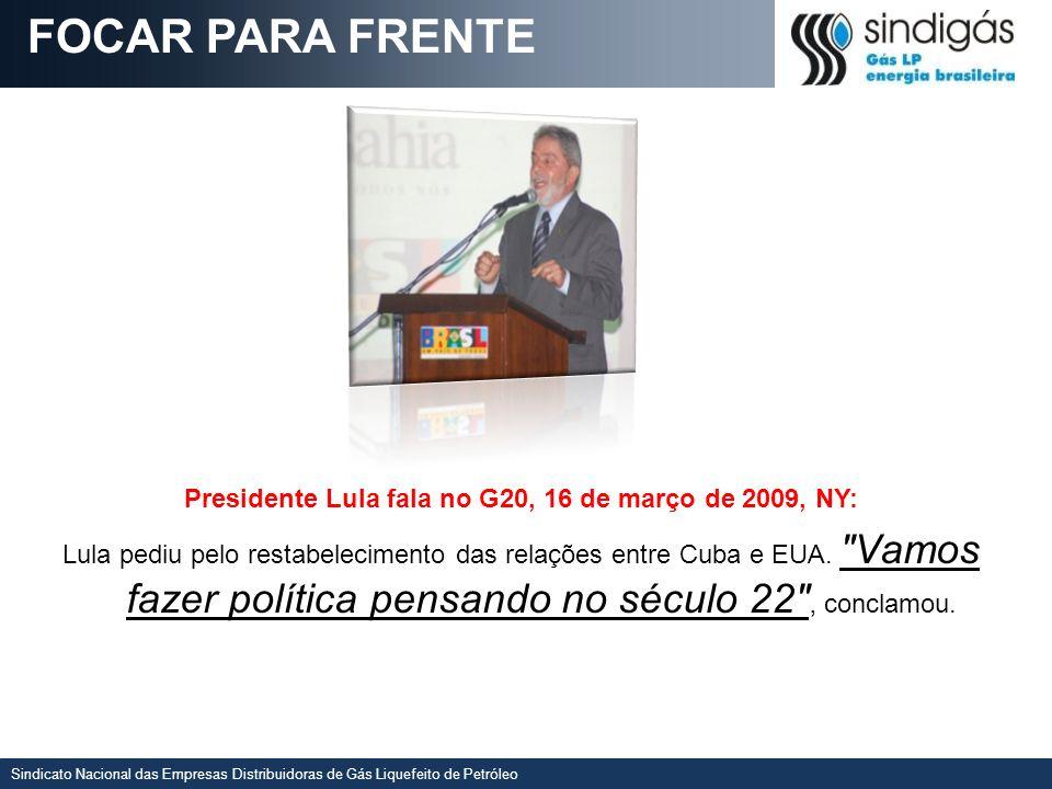 Sindicato Nacional das Empresas Distribuidoras de Gás Liquefeito de Petróleo Presidente Lula fala no G20, 16 de março de 2009, NY: Lula pediu pelo res