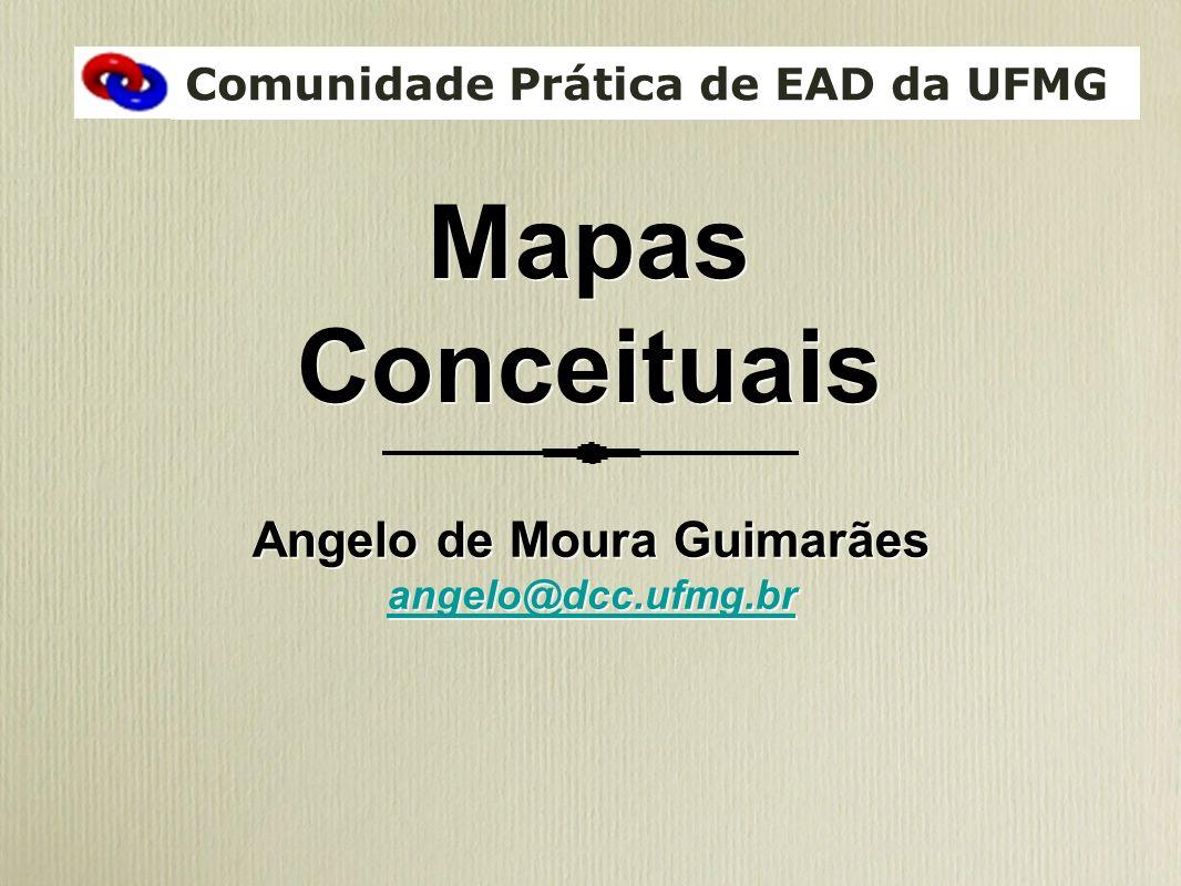 Mapas Conceituais Angelo de Moura Guimarães angelo@dcc.ufmg.br Angelo de Moura Guimarães angelo@dcc.ufmg.br Comunidade Prática de EAD da UFMG