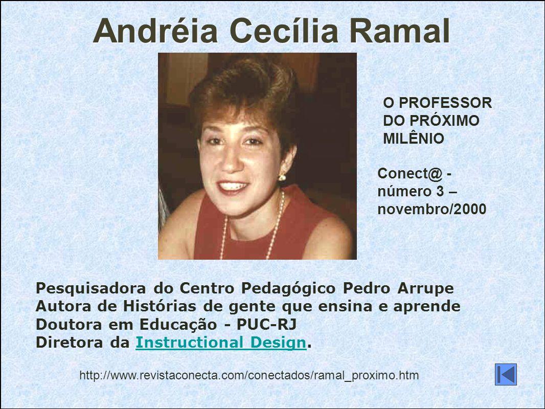 Andréia Cecília Ramal Pesquisadora do Centro Pedagógico Pedro Arrupe Autora de Histórias de gente que ensina e aprende Doutora em Educação - PUC-RJ Di