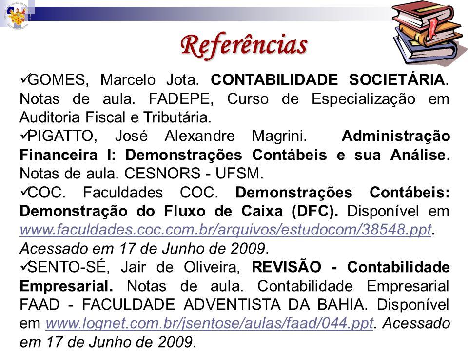 Referências GOMES, Marcelo Jota. CONTABILIDADE SOCIETÁRIA. Notas de aula. FADEPE, Curso de Especialização em Auditoria Fiscal e Tributária. PIGATTO, J