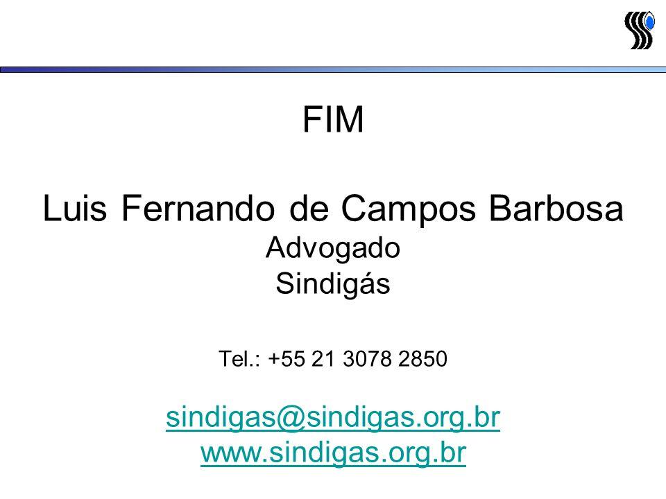 FIM Luis Fernando de Campos Barbosa Advogado Sindigás Tel.: +55 21 3078 2850 sindigas@sindigas.org.br www.sindigas.org.br sindigas@sindigas.org.br www