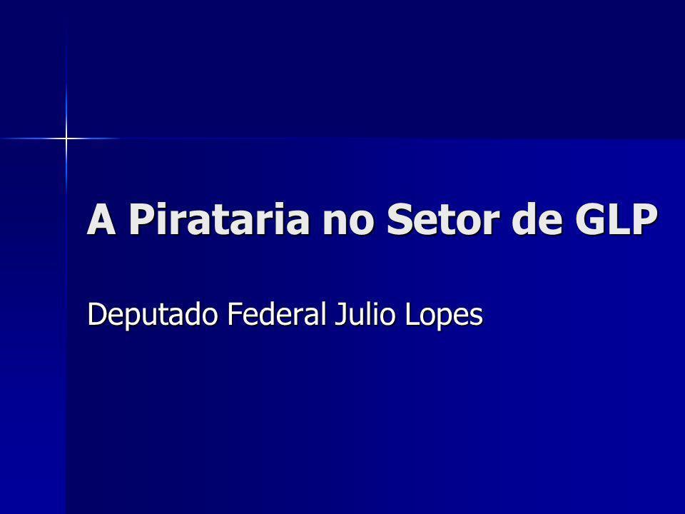 A Pirataria no Setor de GLP Deputado Federal Julio Lopes