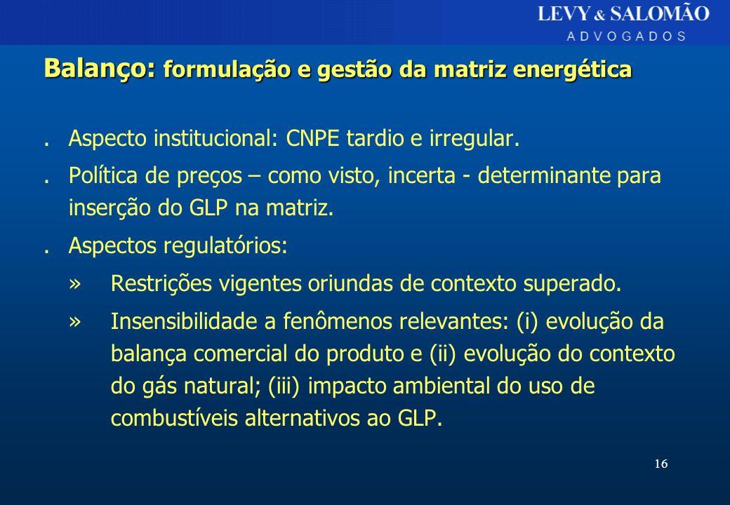 16 Balanço: formulação e gestão da matriz energética.Aspecto institucional: CNPE tardio e irregular..Política de preços – como visto, incerta - determ