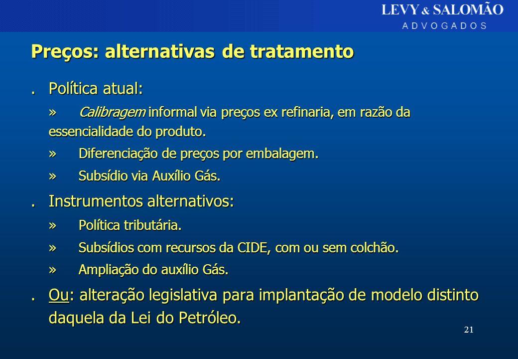 21 Preços: alternativas de tratamento.Política atual: »Calibragem informal via preços ex refinaria, em razão da essencialidade do produto. »Diferencia