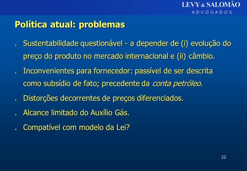 22 Política atual: problemas.Sustentabilidade questionável - a depender de (i) evolução do preço do produto no mercado internacional e (ii) câmbio..In
