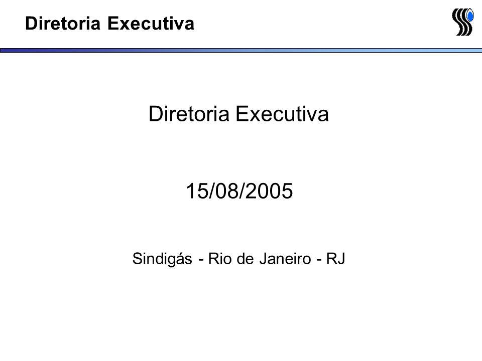 Diretoria Executiva 15/08/2005 Sindigás - Rio de Janeiro - RJ