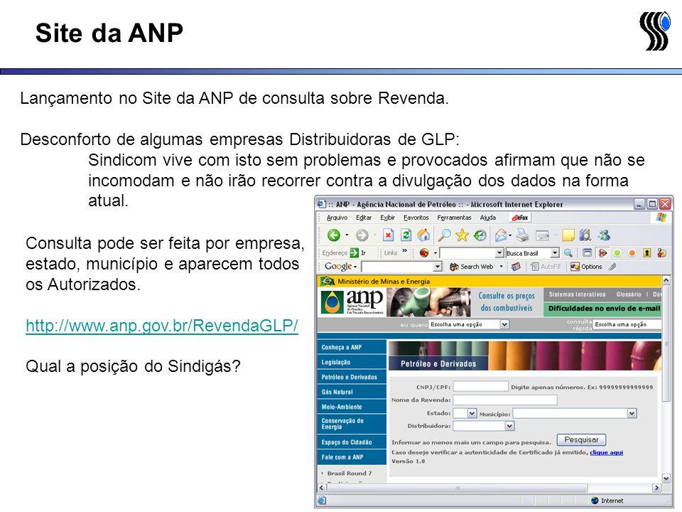 Site da ANP Lançamento no Site da ANP de consulta sobre Revenda. Desconforto de algumas empresas Distribuidoras de GLP: Sindicom vive com isto sem pro