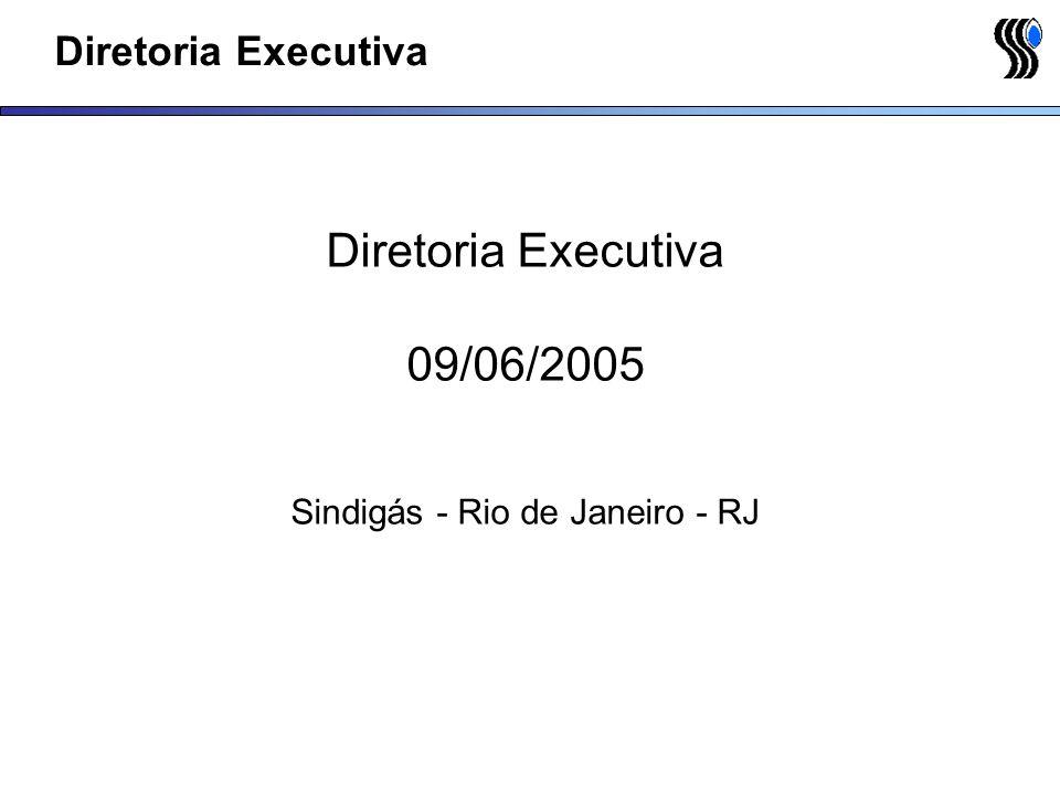 Diretoria Executiva 09/06/2005 Sindigás - Rio de Janeiro - RJ