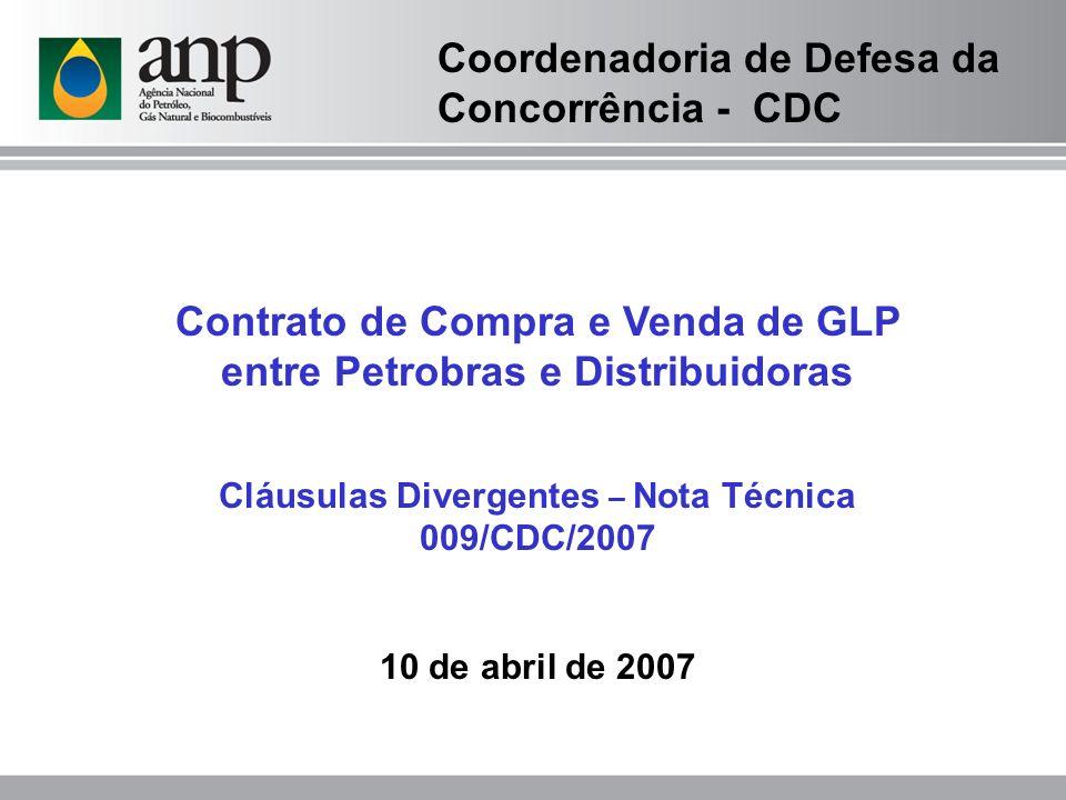 Contrato de Compra e Venda de GLP entre Petrobras e Distribuidoras Cláusulas Divergentes – Nota Técnica 009/CDC/2007 10 de abril de 2007 Coordenadoria de Defesa da Concorrência - CDC