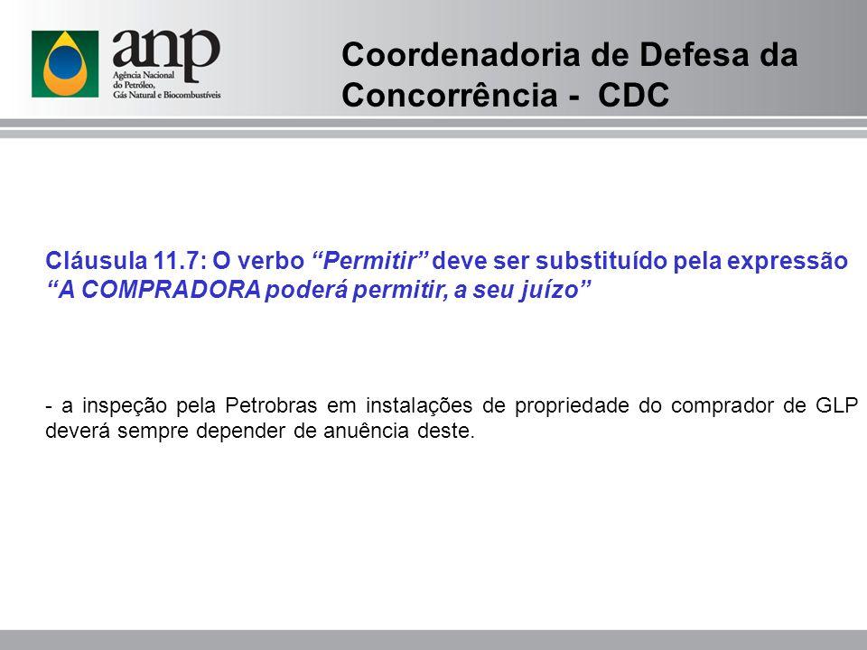 Cláusula 11.7: O verbo Permitir deve ser substituído pela expressão A COMPRADORA poderá permitir, a seu juízo - a inspeção pela Petrobras em instalações de propriedade do comprador de GLP deverá sempre depender de anuência deste.