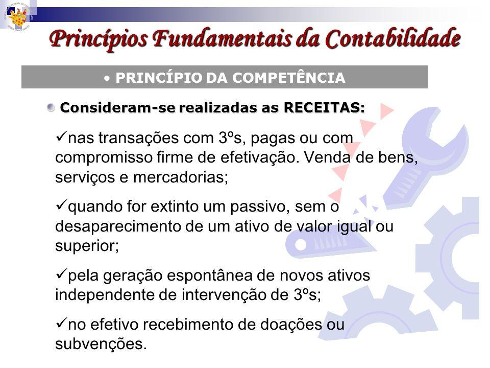 Princípios Fundamentais da Contabilidade PRINCÍPIO DA COMPETÊNCIA Consideram-se realizadas as RECEITAS: Consideram-se realizadas as RECEITAS: nas tran