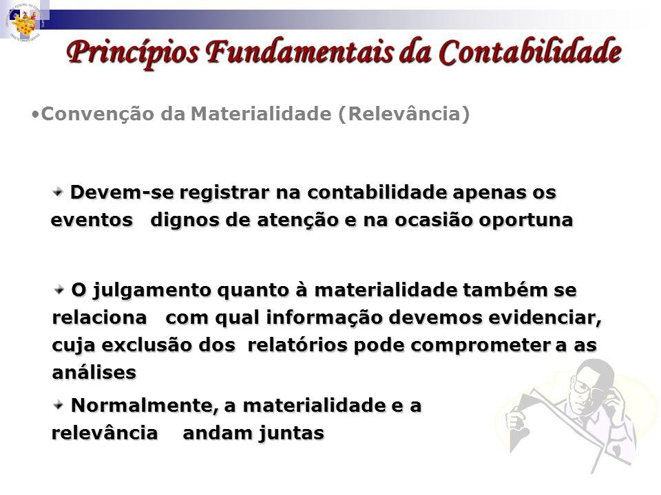 Princípios Fundamentais da Contabilidade Convenção da Materialidade (Relevância) O julgamento quanto à materialidade também se relaciona com qual info