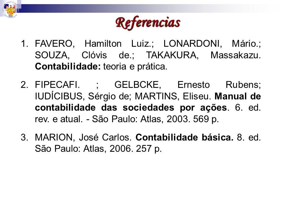 Referencias 1.FAVERO, Hamilton Luiz.; LONARDONI, Mário.; SOUZA, Clóvis de.; TAKAKURA, Massakazu. Contabilidade: teoria e prática. 2.FIPECAFI. ; GELBCK