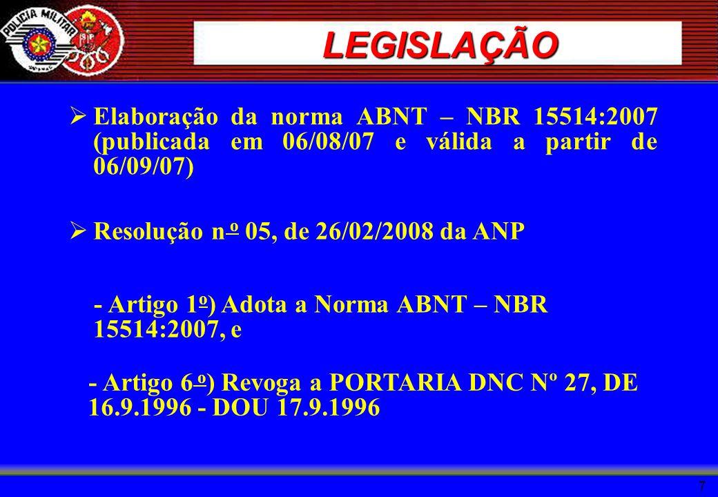 7 LEGISLAÇÃO Elaboração da norma ABNT – NBR 15514:2007 (publicada em 06/08/07 e válida a partir de 06/09/07) Resolução n o 05, de 26/02/2008 da ANP -