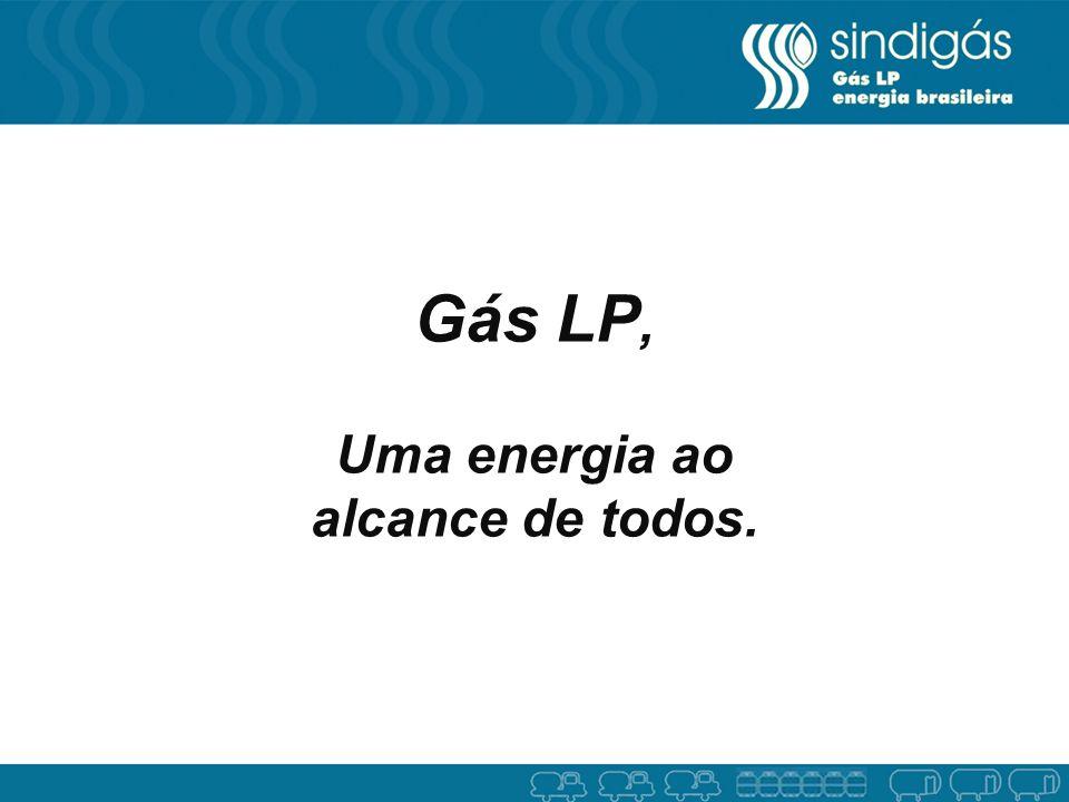 Gás LP, Uma energia ao alcance de todos.