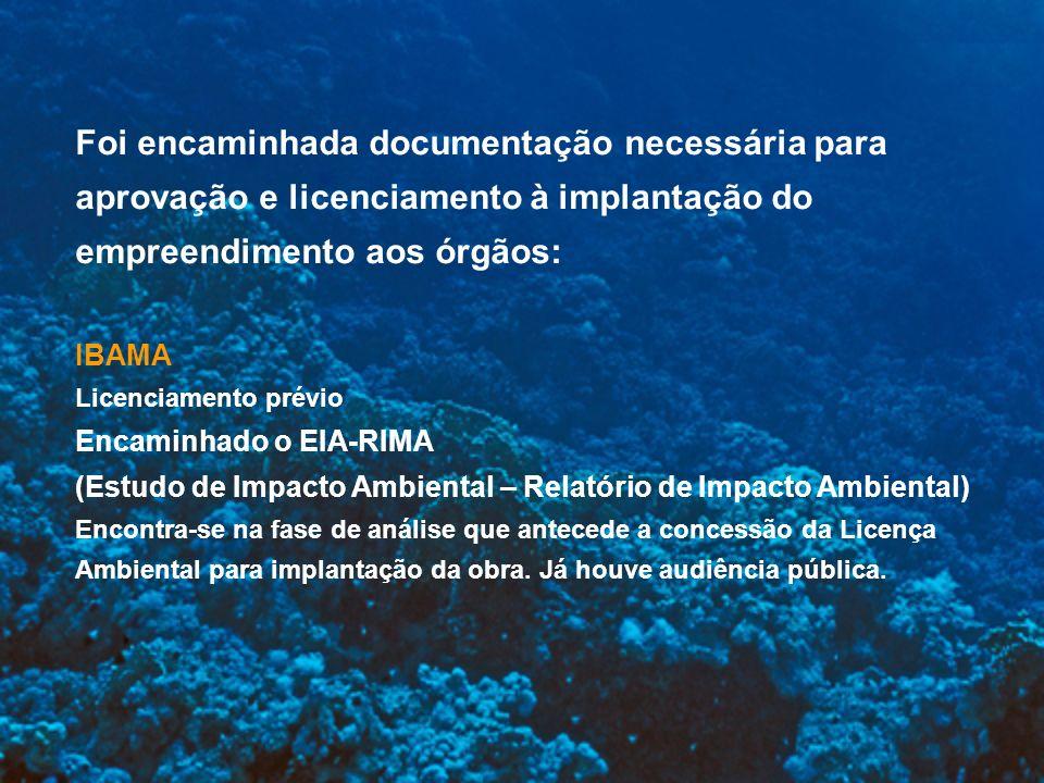 Foi encaminhada documentação necessária para aprovação e licenciamento à implantação do empreendimento aos órgãos: IBAMA Licenciamento prévio Encaminh