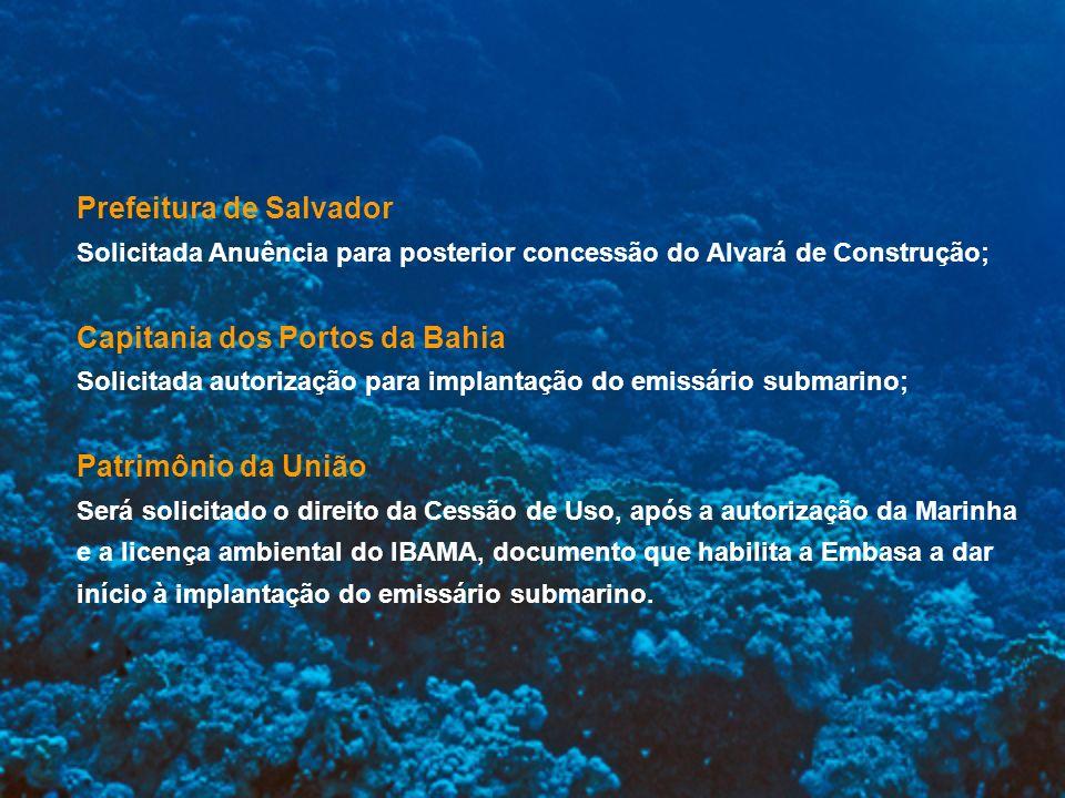 Prefeitura de Salvador Solicitada Anuência para posterior concessão do Alvará de Construção; Capitania dos Portos da Bahia Solicitada autorização para
