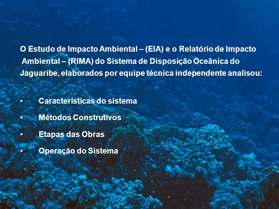 O Estudo de Impacto Ambiental – (EIA) e o Relatório de Impacto Ambiental – (RIMA) do Sistema de Disposição Oceânica do Jaguaribe, elaborados por equip