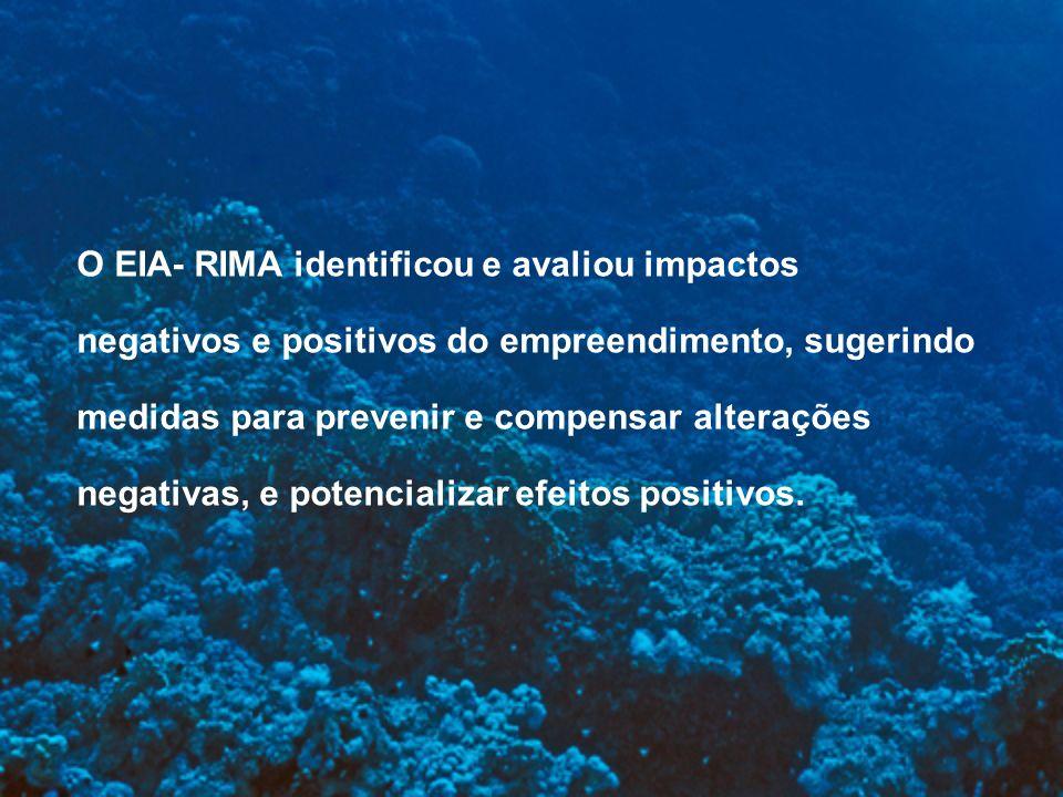 O EIA- RIMA identificou e avaliou impactos negativos e positivos do empreendimento, sugerindo medidas para prevenir e compensar alterações negativas,