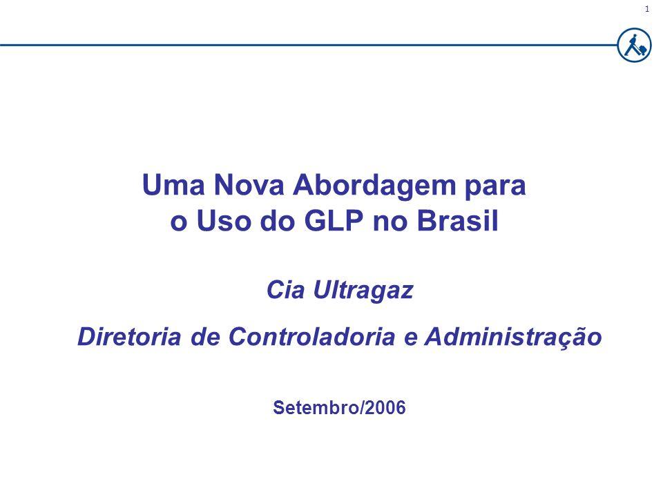 1 Uma Nova Abordagem para o Uso do GLP no Brasil Cia Ultragaz Diretoria de Controladoria e Administração Setembro/2006