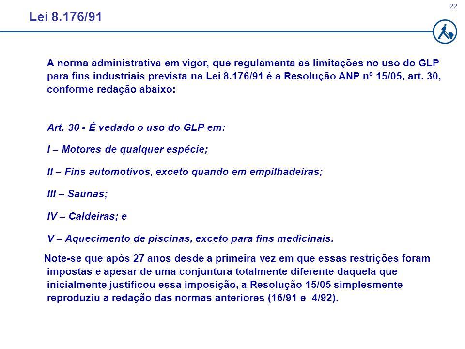 22 Lei 8.176/91 A norma administrativa em vigor, que regulamenta as limitações no uso do GLP para fins industriais prevista na Lei 8.176/91 é a Resolu