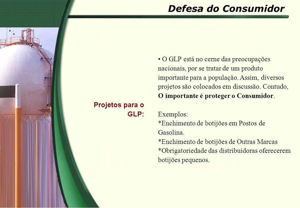 Defesa do Consumidor Projetos para o GLP: O GLP está no cerne das preocupações nacionais, por se tratar de um produto importante para a população. Ass