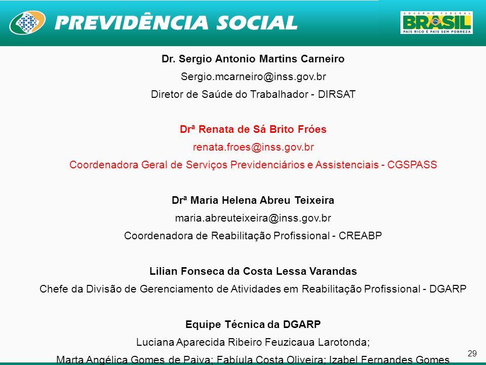 29 Dr. Sergio Antonio Martins Carneiro Sergio.mcarneiro@inss.gov.br Diretor de Saúde do Trabalhador - DIRSAT Drª Renata de Sá Brito Fróes renata.froes