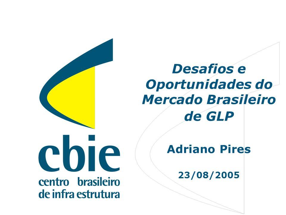 1 Desafios e Oportunidades do Mercado Brasileiro de GLP Adriano Pires 23/08/2005