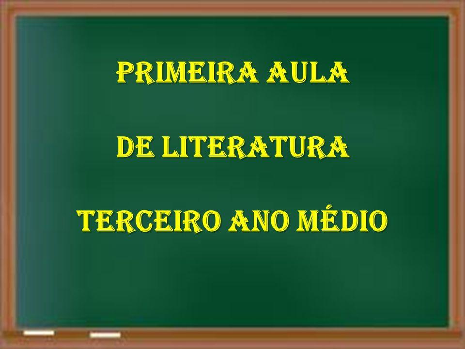 PRIMEIRA AULA DE LITERATURA TERCEIRO ANO MÉDIO