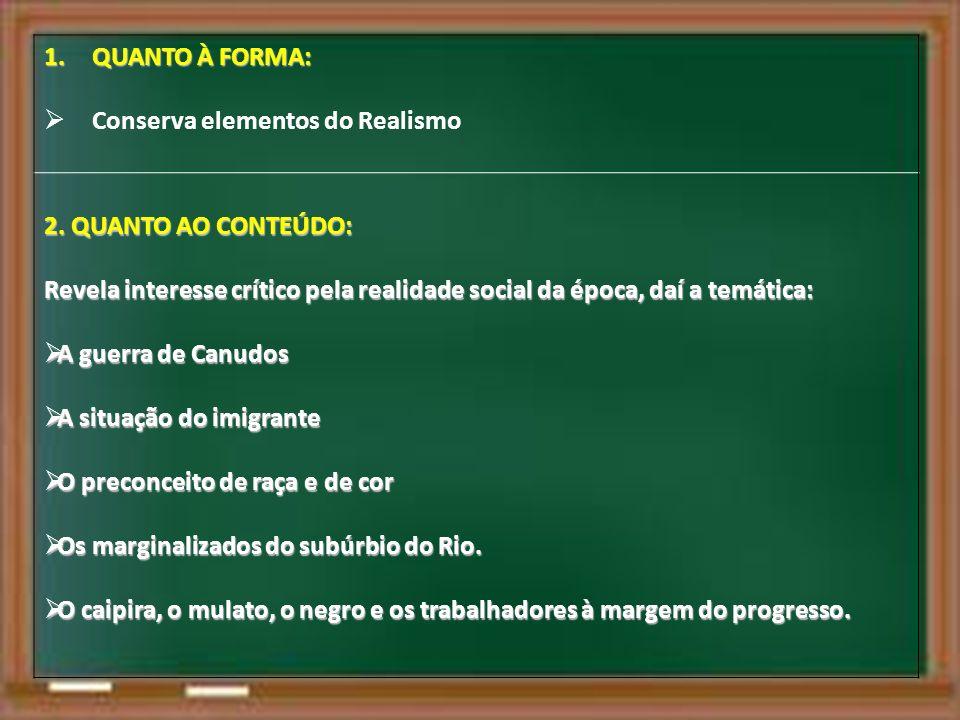 1.QUANTO À FORMA: Conserva elementos do Realismo 2.