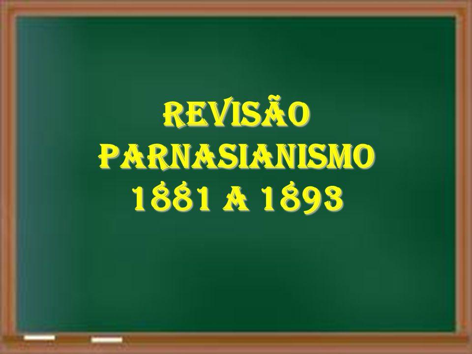 REVISÃO PARNASIANISMO 1881 A 1893