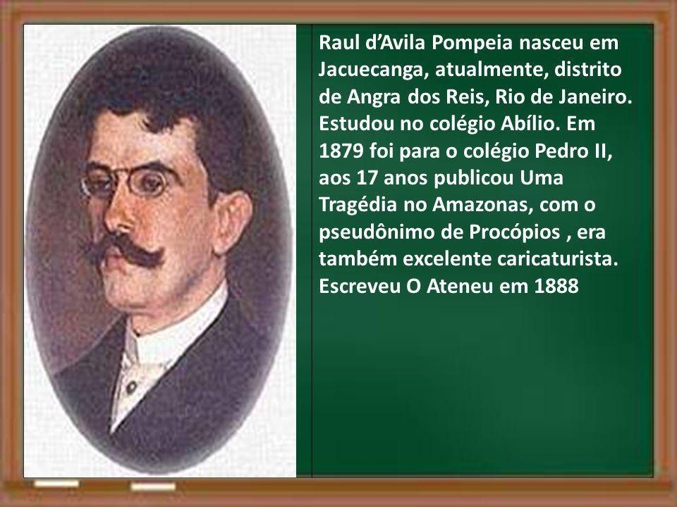 Raul dAvila Pompeia nasceu em Jacuecanga, atualmente, distrito de Angra dos Reis, Rio de Janeiro.