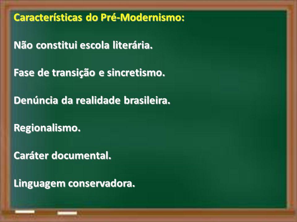 Características do Pré-Modernismo: Não constitui escola literária.