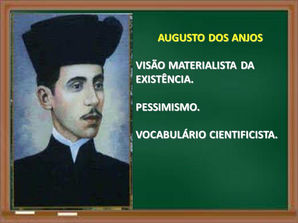 AUGUSTO DOS ANJOS VISÃO MATERIALISTA DA EXISTÊNCIA. PESSIMISMO. VOCABULÁRIO CIENTIFICISTA.