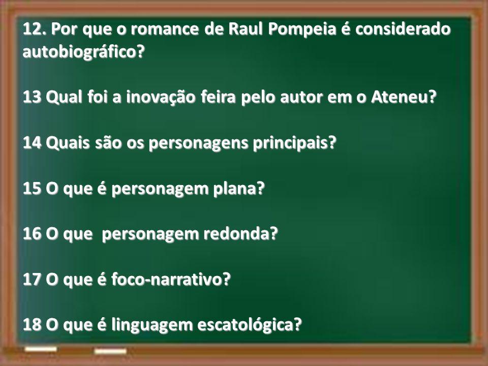 12.Por que o romance de Raul Pompeia é considerado autobiográfico.