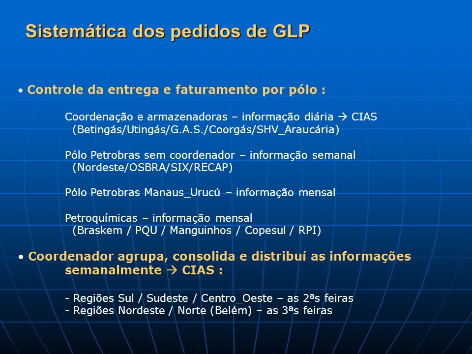 Sistemática dos pedidos de GLP Controle da entrega e faturamento por pólo : Coordenação e armazenadoras – informação diária CIAS (Betingás/Utingás/G.A