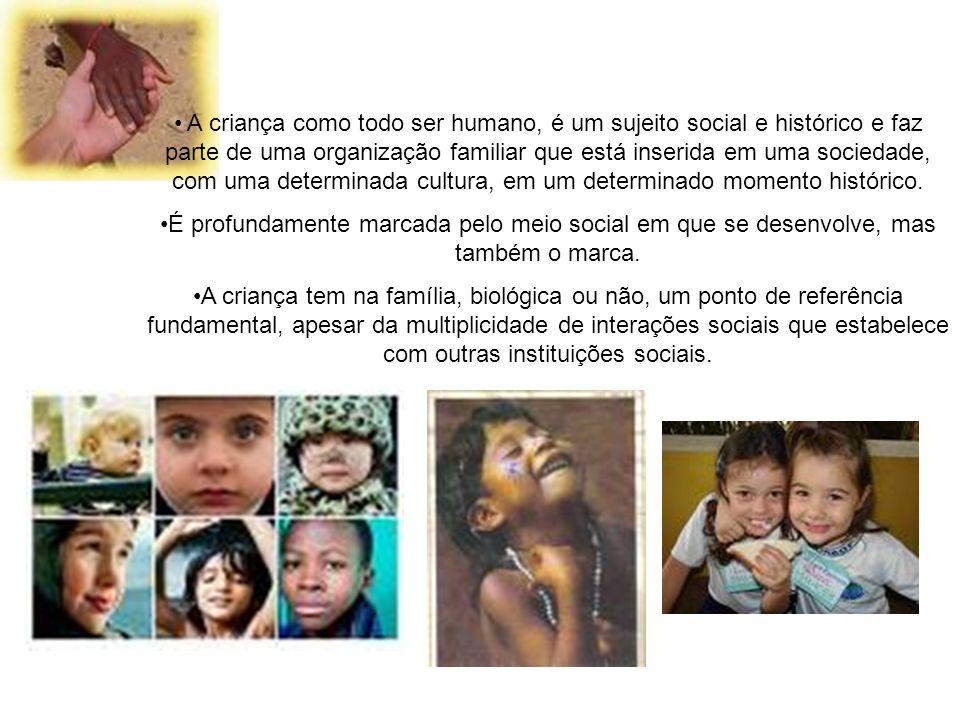 A criança como todo ser humano, é um sujeito social e histórico e faz parte de uma organização familiar que está inserida em uma sociedade, com uma de
