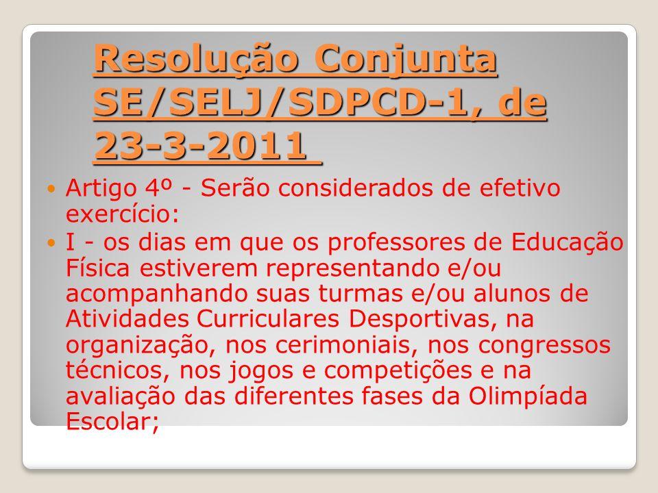 Resolução Conjunta SE/SELJ/SDPCD-1, de 23-3-2011 Resolução Conjunta SE/SELJ/SDPCD-1, de 23-3-2011 Artigo 4º - Serão considerados de efetivo exercício: