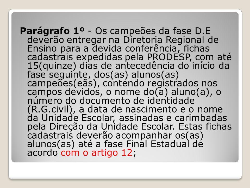 Parágrafo 1º - Os campeões da fase D.E deverão entregar na Diretoria Regional de Ensino para a devida conferência, fichas cadastrais expedidas pela PR