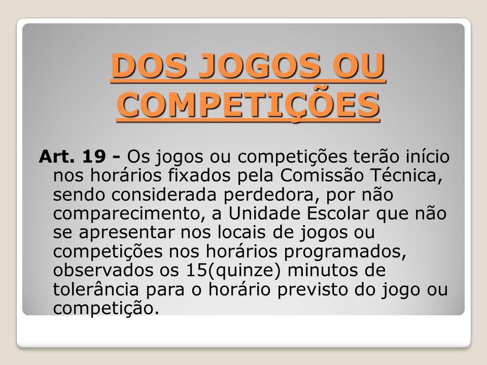 DOS JOGOS OU COMPETIÇÕES Art. 19 - Os jogos ou competições terão início nos horários fixados pela Comissão Técnica, sendo considerada perdedora, por n