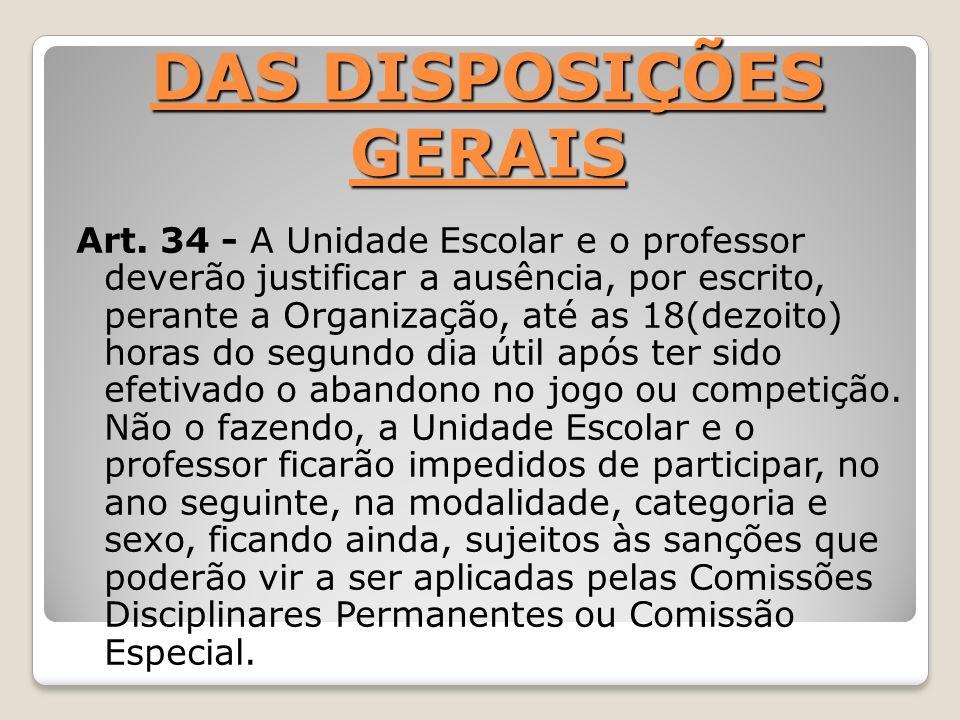 DAS DISPOSIÇÕES GERAIS Art. 34 - A Unidade Escolar e o professor deverão justificar a ausência, por escrito, perante a Organização, até as 18(dezoito)
