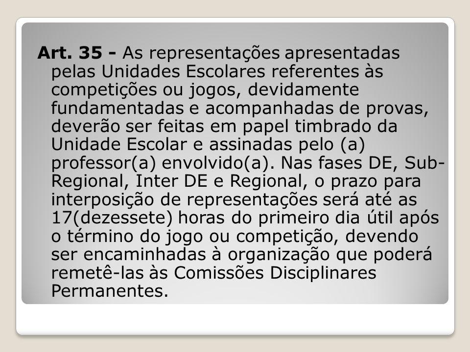 Art. 35 - As representações apresentadas pelas Unidades Escolares referentes às competições ou jogos, devidamente fundamentadas e acompanhadas de prov