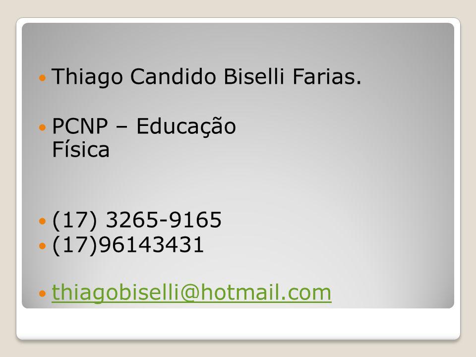 Thiago Candido Biselli Farias. PCNP – Educação Física (17) 3265-9165 (17)96143431 thiagobiselli@hotmail.com